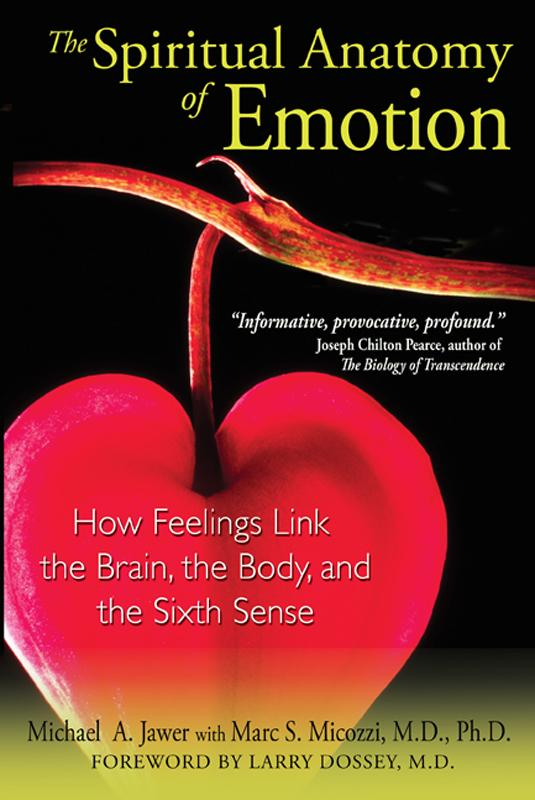 The Spiritual Anatomy of Emotion: How Feelings Link the Brain, the Body, and the Sixth Sense EB2370002753272
