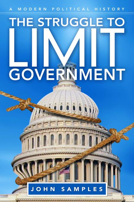 The Struggle to Limit Government: A Modern Political History
