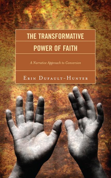 The Transformative Power of Faith: A Narrative Approach to Conversion EB2370004404424