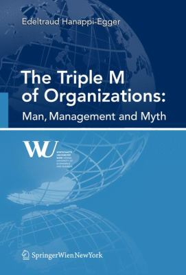 The Triple M of Organizations: Man, Management and Myth 9783709105559