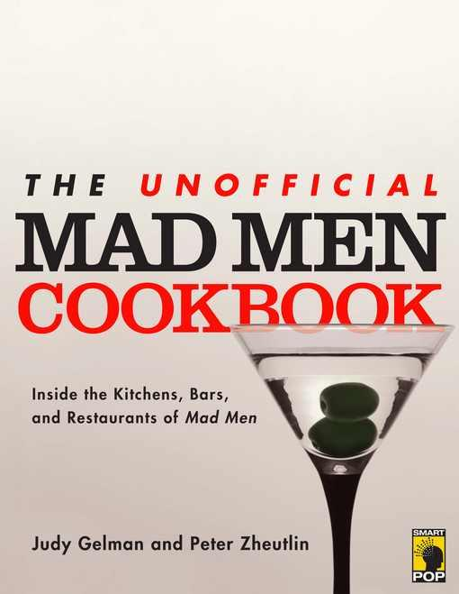 The Unofficial Mad Men Cookbook: Inside the Kitchens, Bars, and Restaurants of Mad Men EB2370004335360