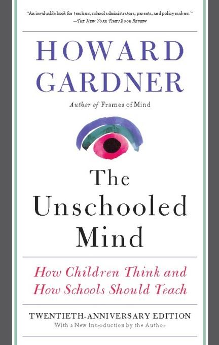 The Unschooled Mind: How Children Think and How Schools Should Teach EB2370003216622