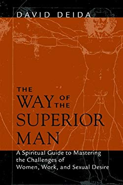 The Way of the Superior Man: A Spiritual Guide to Mastering the Challenges of Women, Work, and Sexual Desire EB2370003036473