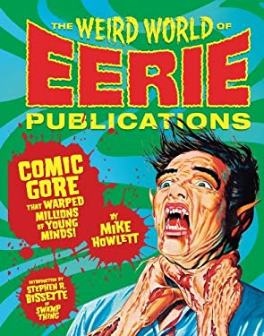 The Weird World of Eerie Publications: Comic Gore That Warped Millions of Young Minds EB2370003370430