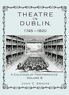 Theatre in Dublin, 1745-1820: A Calendar of Performances EB2370004382128