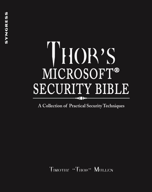Thor's Microsoft Security Bible: A Collection of Practical Security Techniques EB2370003481327