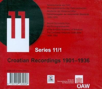 Tondokumente Aus Dem Phonogrammarchiv, Gesamtausgabe Der Historischen Bestande 1899-1950, Series 11/1: Croatian Recordings 1901-1936