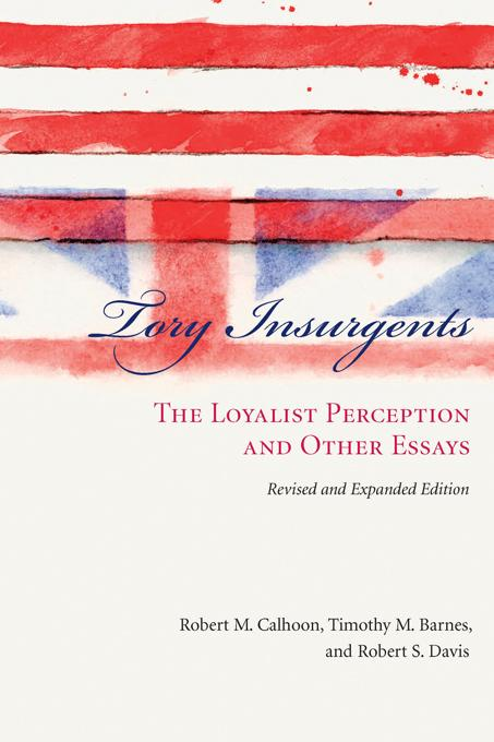 Tory Insurgents: The Loyalist Perception and Other Essays EB2370004505718