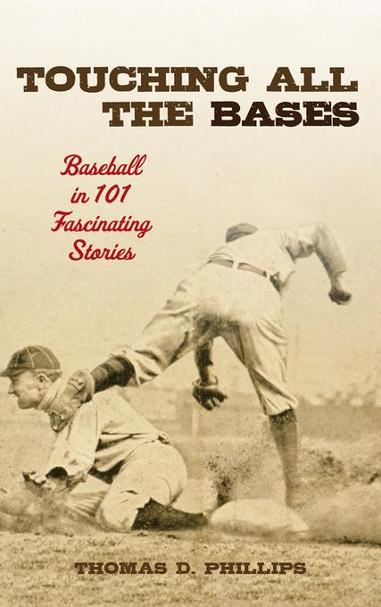 Touching All the Bases: Baseball in 101 Fascinating Stories EB2370004489797