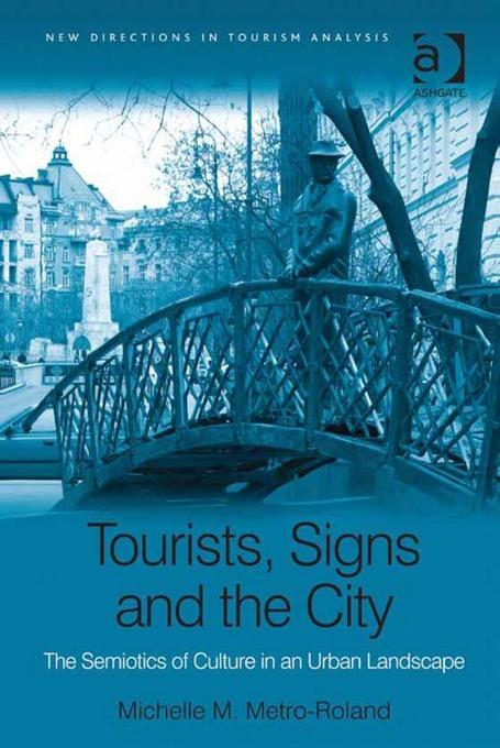 Tourists, Signs and the City: The Semiotics of Culture in an Urban Landscape