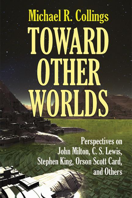 Toward Other Worlds: Perspectives on John Milton, C. S. Lewis, Stephen King, Orson Scott Card, and Others EB2370002900669