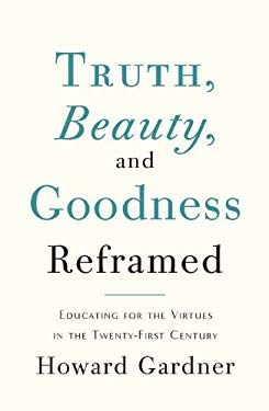 Truth, Beauty, and Goodness Reframed: Educating for the Virtues in the Age of Truthiness and Twitter EB2370003333916