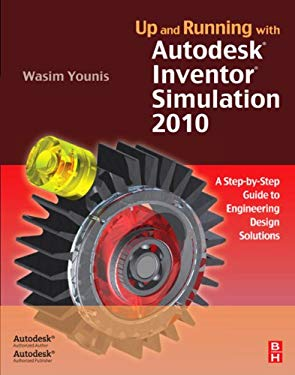 Up and Running with Autodesk Inventor Simulation 2010: A Step-by-Step Guide to Engineering Design Solutions EB2370003012026