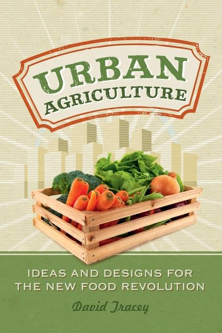 Urban Agriculture: Ideas and Designs for the New Food Revolution EB2370003369908