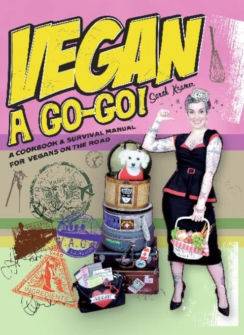 Vegan a Go-Go!: A Cookbook & Survival Manual for Vegans on the Road EB2370003371451