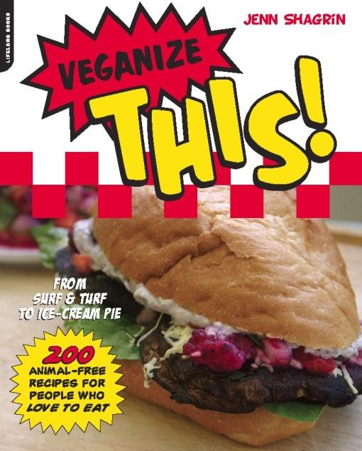 Veganize This!: From Surf & Turf to Ice-Cream Pie--200 Animal-Free Recipes for People Who Love to Eat EB2370004412405