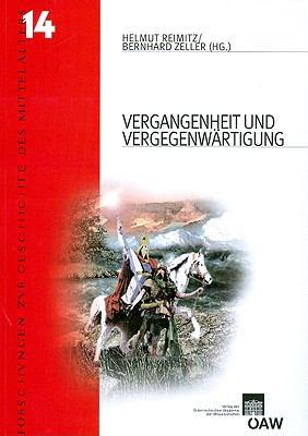 Vergangenheit Und Vergegenwartigung: Fruhes Mittelalter Und Europaische Erinnerungskultur 9783700138259