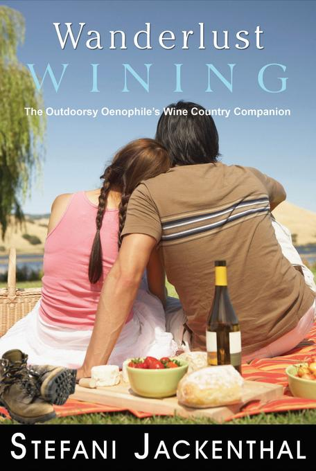Wanderlust Wining: The Outdoorsy Oenophile's Wine Country Companion EB2370004213835