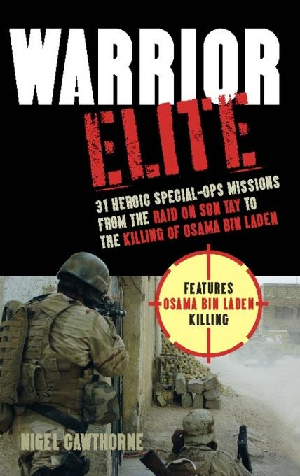 Warrior Elite: 31 Heroic Special-Ops Missions from the Raid on Son Tay to the Killing of Osama bin Laden EB2370003810110