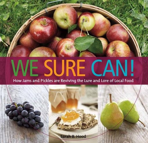 We Sure Can!: How Jams and Pickles Are Reviving the Lure and Lore of Local Food EB2370004326344