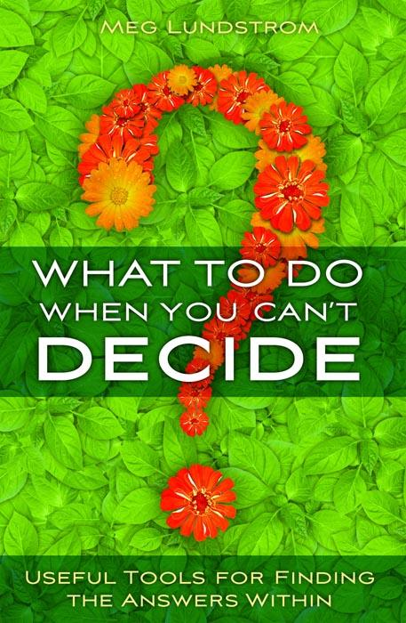 What to Do When You Can't Decide: Useful Tools for Finding the Answers Within