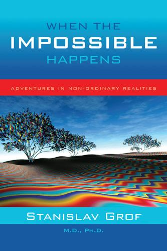 When the Impossible Happens: Adventures in Non-Ordinary Realities EB2370002722711