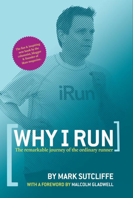 Why I Run: The Remarkable Journey of the Ordinary Runner EB2370004400396
