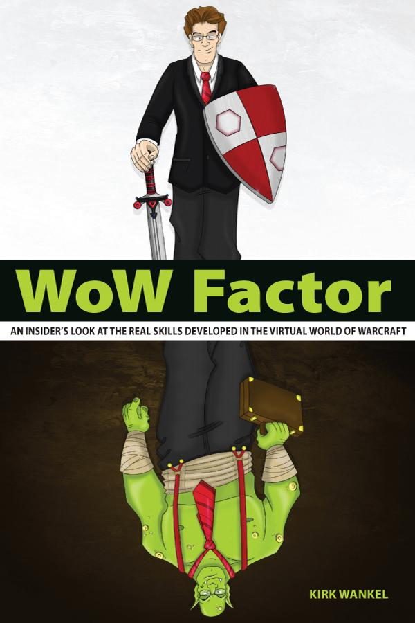WoW Factor: an insider's look at the real skills developed in the virtual World of Warcraft EB2370002895972