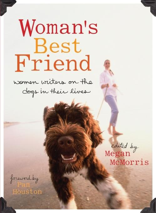 Woman's Best Friend: Women Writers on the Dogs in Their Lives