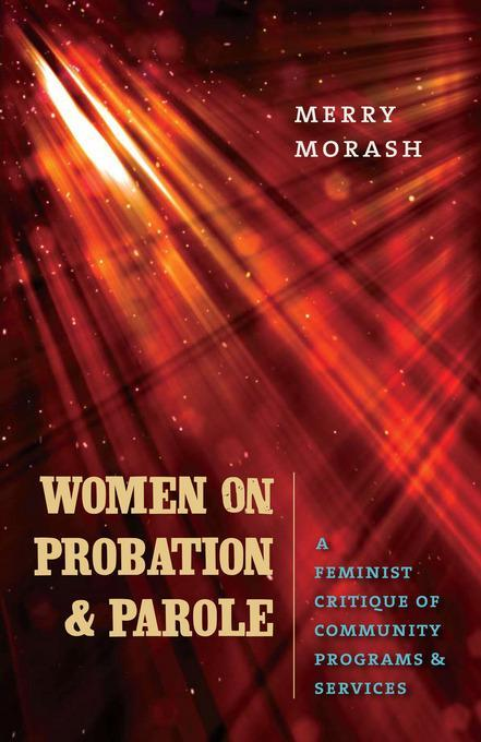 Women on Probation and Parole: A Feminist Critique of Community Programs and Services EB2370004203423