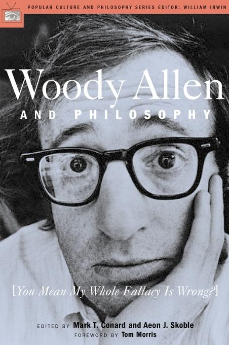 Woody Allen and Philosophy: [You Mean My Whole Fallacy Is Wrong?] EB2370003370829