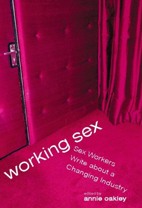 Working Sex: Sex Workers Write About a Changing Industry EB2370003217193