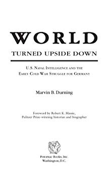 World Turned Upside Down: U.S. Naval Intelligence and the Early Cold War Struggle for Germany EB2370004233710