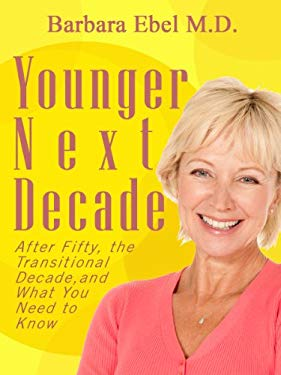 Younger Next Decade: After Fifty, the Transitional Decade, and what You Need to Know EB2370004547701