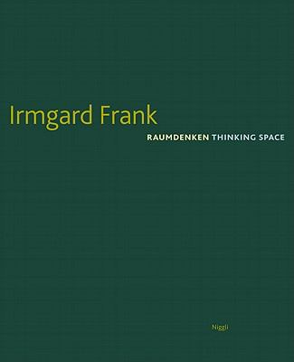 Irmgard Frank: Raumdenken/Thinking Space 9783721207682