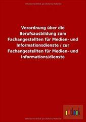 Verordnung Uber Die Berufsausbildung Zum Fachangestellten Fur Medien- Und Informationsdienste / Zur Fachangestellten Fur Medien- U - ohne Autor