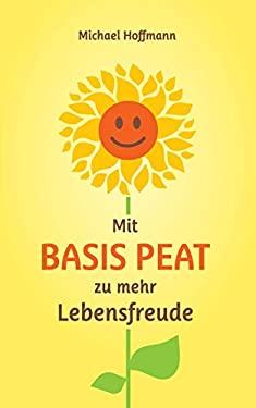 Mit Basis Peat Zu Mehr Lebensfreude (German Edition)