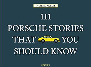 111 Porsche Stories You Should Know