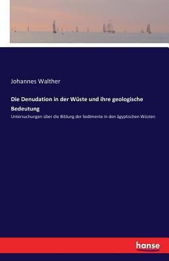 Die Denudation in Der Wuste Und Ihre Geologische Bedeutung (German Edition)