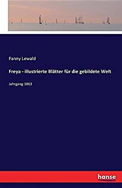Freya - Illustrierte Blatter Fur Die Gebildete Welt (German Edition)