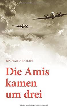 Die Amis Kamen Um Drei (German Edition)