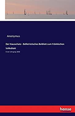 Der Hausschatz - Belletristisches Beiblatt Zum Frankischen Volksblatt (German Edition)