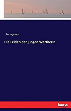Die Leiden Der Jungen Wertherin (German Edition)