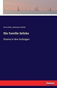 Die Familie Selicke: Drama in drei Aufzgen (German Edition)