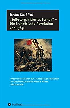 """Selbstorganisiertes Lernen"""" - Die Franzsische Revolution von 1789 (German Edition)"""