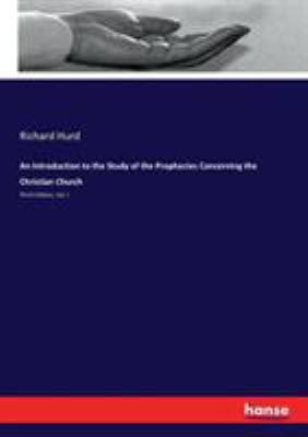 An Introduction to the Study of the Prophecies Concerning the Christian Church: Third Edition, Vol. I