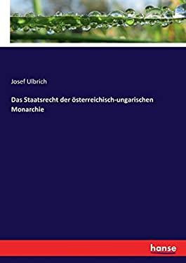 Das Staatsrecht der sterreichisch-ungarischen Monarchie (German Edition)
