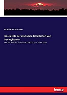 Geschichte der deutschen Gesellschaft von Pennsylvanien: von der Zeit der Grndung 1764 bis zum Jahre 1876 (German Edition)