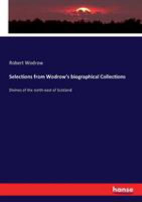 Selections from Wodrow's biographical Collections