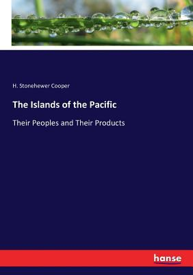 The Islands of the Pacific: Their Peoples and Their Products